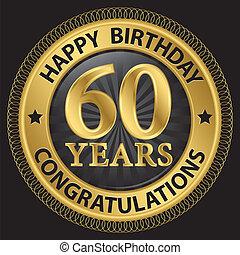 60 years happy birthday congratulations gold label, vector...