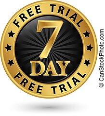 7 day free trial golden label, vector illustration