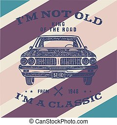 70 Birthday Anniversary Gift brochure - I m not Old I m a Classic, King of the Road words with classic car. Born in 1948. Distressed retro style poster, tee. Stock vector isolated on vintage background