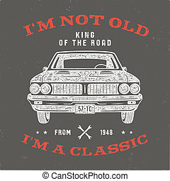 70 Birthday Anniversary Gift T-Shirt. I m not Old I m a Classic, King of the Road words with classic car. Born in 1948. Distressed retro style poster, tee. Stock isolated on vintage background
