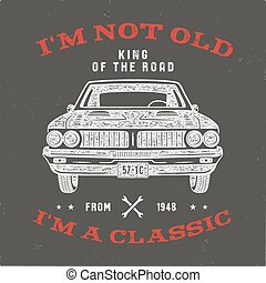 70 Birthday Anniversary Gift T-Shirt. I'm not Old I'm a Classic, King of the Road words with classic car. Born in 1948. Distressed retro style poster, tee. Stock vector isolated on vintage background.