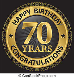 70 years happy birthday congratulations gold label, vector...