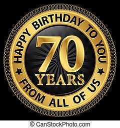 70 years happy birthday to you from all of us gold label, vector illustration