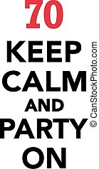 70th birthday - Keep calm and party on