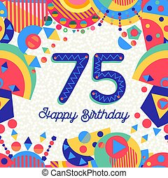 Happy Birthday seventy five 75 year fun design with number, text label and colorful decoration. Ideal for party invitation or greeting card. EPS10 vector.