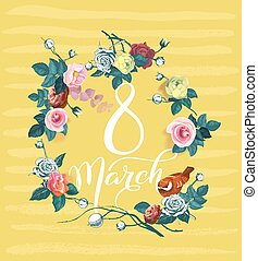 8 March. International women's day greeting card. Calligraphic words surrounded by bouquets of roses and bird against yellow background with stripes. Vector illustration for postcard, invitation.
