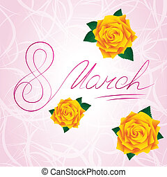 8 march Women's Day card with yellow lush roses. Handwritten...