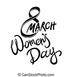8 march womens day, Hand drawn lettering text, calligraphy for your design, vector illustration eps10 graphic isolated on white background.