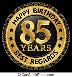 85 years happy birthday best regards gold label,vector...