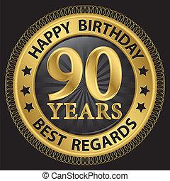 90 years happy birthday best regards gold label,vector illustration