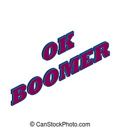 Ok Boomer - A 3d text of the phrase Ok Boomer.