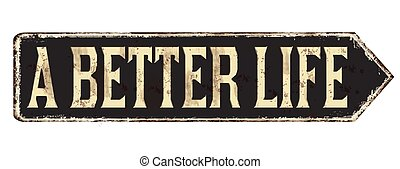 A better life vintage rusty metal sign