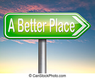 a better place working for change and progress to improve...