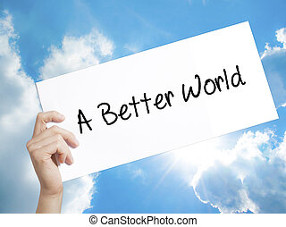 A Better World Sign on white paper. Man Hand Holding Paper with text. Isolated on sky background