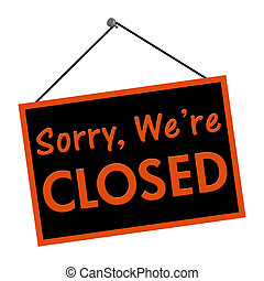 Sorry we are closed sign - A black and orange sign with the...