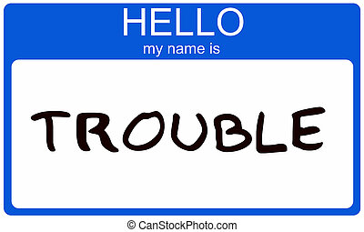Hello my name is Trouble - A blue and white name tag with...