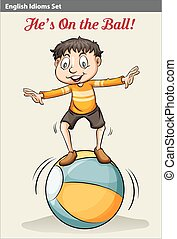 A boy on the ball - A poster showing an idiom about a boy on...
