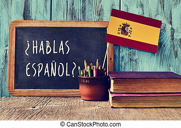question hablas espanol? do you speak Spanish? - a ...