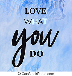 A close up of a sign with Quote - Love what you do