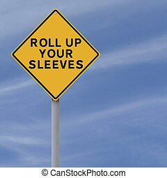 Roll Up Your Sleeves - A conceptual road sign indicating ...