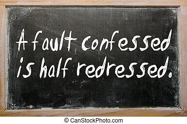 """""""A fault confessed is half redressed"""" written on a blackboard"""