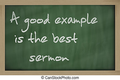 """"""" A good example is the best sermon """" written on a blackboard"""