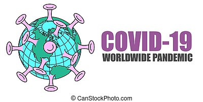 A graphic representation of COVID-19 a worldwide pandemic. ...