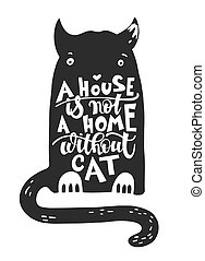 a house is not a home without cat - hand lettering poster