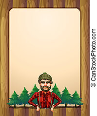 A lumberjack standing in front of the pine trees -...