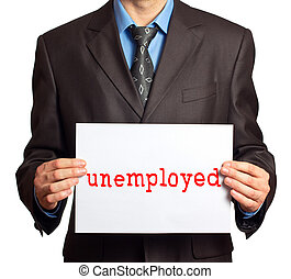 """A man with a sign that says """"unemployed"""" - A man in a suit..."""