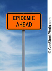 Epidemic Ahead - A modified road sign indicating Epidemic ...