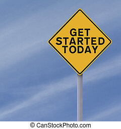 Get Started Today - A modified road sign indicating Get ...