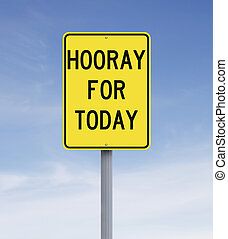 Hooray for Today - A modified road sign indicating Hooray...