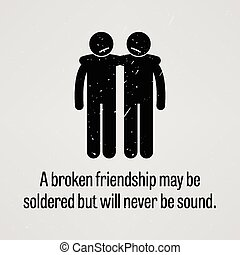 A Broken Friendship may be Soldered