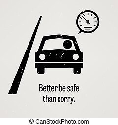 A motivational and inspirational poster representing the proverb sayings, Better be Safe than Sorry with simple human pictogram.
