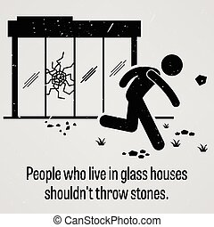 A motivational and inspirational poster representing the proverb sayings, People who Live in Glass Houses Shouldn't Throw with simple human pictogram.