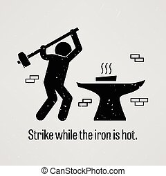 Strike while the iron is hot - A motivational and ...