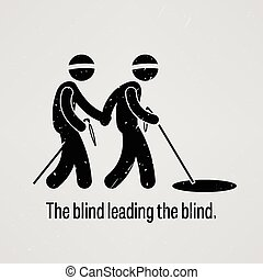 A motivational and inspirational poster representing the proverb sayings, The blind leading the blind with simple human pictogram.