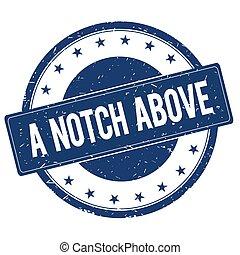 A NOTCH ABOVE stamp sign