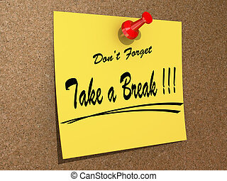 Don't Forget Take a Break. - A note pinned to a cork board...