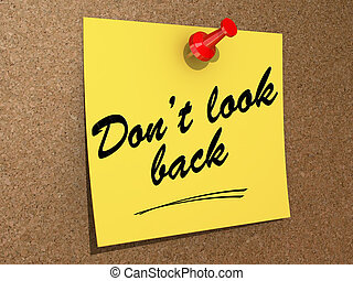 Don't Look Back - A note pinned to a cork board with the ...