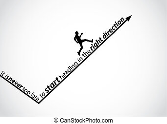 a passionate man running up an arrow in the right direction with the text - it is never too late to start heading in the right direction - motivational quote concept design illustration art
