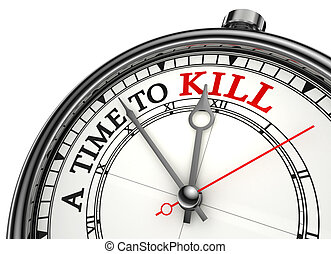 a time to kill red black words on concept clock closeup on ...