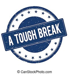 A TOUGH BREAK stamp sign