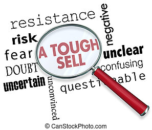 A Tough Sell Risk Fear Doubt Magnifying Glass Words 3d Illustration