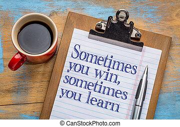 a veces, usted gana, o, aprender