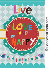 """""""Live love and be happy"""" design"""