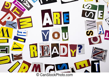 A word writing text showing concept of Are you Ready question made of different magazine newspaper letter for Business case on the white background with copy space