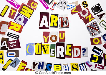 A word writing text showing concept of Are you Covered made of different magazine newspaper letter for Business case on the white background with copy space