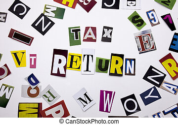 A word writing text showing concept of TAX RETURN made of different magazine newspaper letter for Business case on the white background with copy space